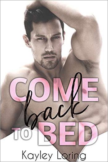 Come Back to Bed by Kayley Loring