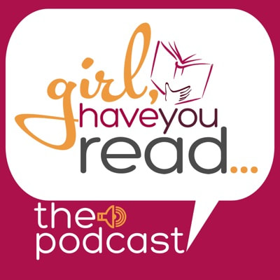 Girl, Have You Read... Podcast
